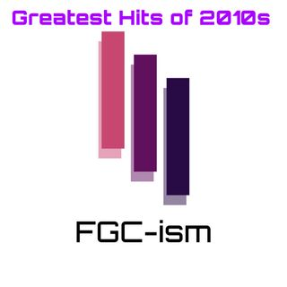 FGCism - The Greatest Hits of 2010s