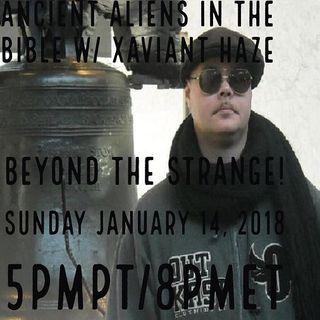 Ancient Aliens in the Bible w/ Xaviant Haze Jan 14/18
