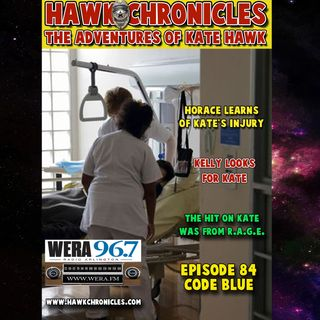 "Episode 84 Hawk Chronicles ""Code Blue"""