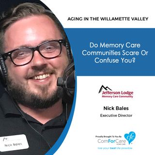 8/13/19: Nick Bales with Cascade Living Group's Jefferson Lodge Memory Care | Do Memory Care communities scare or confuse you?