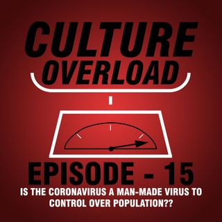 EP 15 - IS THE CORONAVIRUS A MAN-MADE VIRUS TO CONTROL OVER POPULATION??