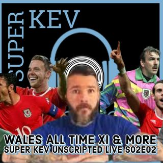 WALES ALL TIME XI | EX SCOTLAND DEFENDER KEV MCNAUGHTON SHOW | SUPER KEV UNSCRIPTED LIVE #2