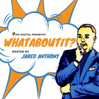 Whataboutit? with Jared Anthony