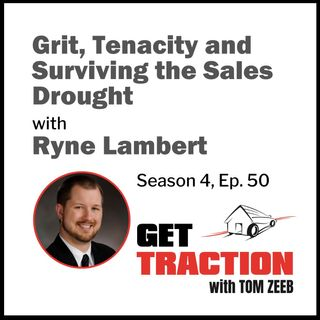 s4e50 Grit, Tenacity and Surviving the Sales Drought with Ryne Lambert
