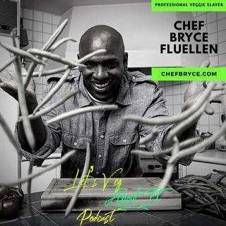 Professional Veggie Slayer- Chef Bryce Fluellen Ep. 7