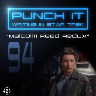 Punch It 94 - Malcolm Reed Redux