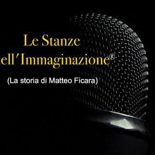 Le Stanze dell'Immaginazione (La storia di Matteo Ficara)