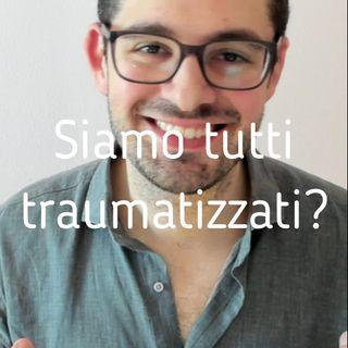 Siamo tutti traumatizzati - Valerio Celletti