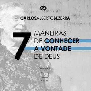 7 MANEIRAS DE CONHECER A VONTADE DE DEUS // pr. Carlos Alberto Bezerra