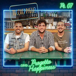 Ep. 7 - Teccheppigli? - Progetto Happiness