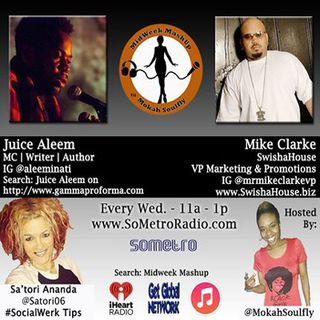 MidWeek MashUp hosted by @MokahSoulFly Show 39 Dec 14 2016 Guests UK artist Juice Aleem Mike Clarke VP of Swisha House