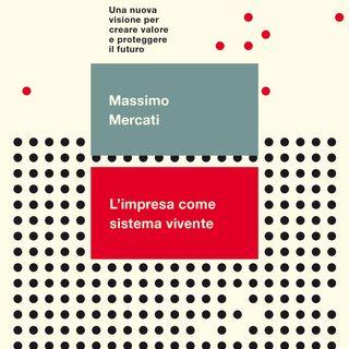 """Massimo Mercati """"L'impresa come sistema vivente"""""""