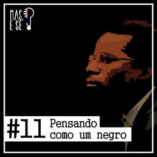 Mas e se? #11 Pensando como um negro