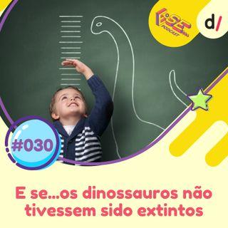 E se... podcast #30 - E Se... os dinossauros não tivessem sido extintos?