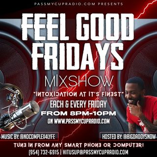 Feel Good Friday's Live Bihhhh