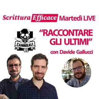 """Raccontare gli ultimi, con Davide Gallucci di """"Cannibali e re"""""""
