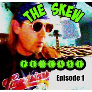 Episode 1 The SKEW