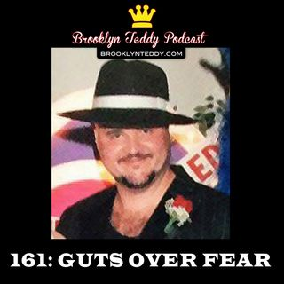 161: GUTS OVER FEAR