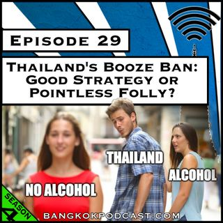 Thailand's Booze Ban: Good Strategy or Pointless Folly? [Season 4, Episode 29]