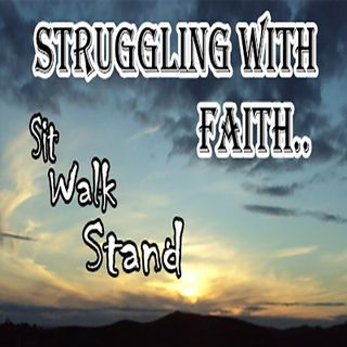 Struggling With Faith Sit Walk Stand (Part-1)