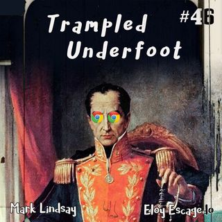 Google, Simon Bolivar and South America - Trampled Underfoot Podcast 46