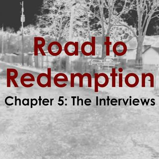 163: Road to Redemption: Chapter 5 - The Interviews