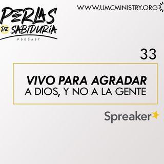 33 Vivo Para Agradar A Dios Y No A La Gente