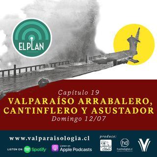 Capítulo 19 - Valparaíso arrabalero, cantinflero y asustador