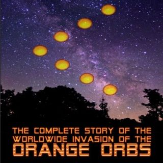 Terry Ray ~ World Orange Orbs Invasion