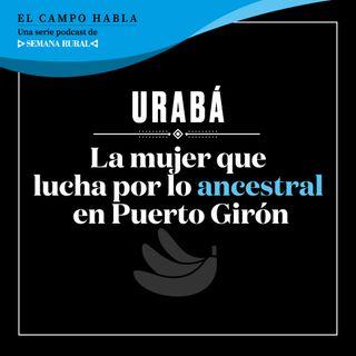 URABÁ. La mujer que lucha por lo ancestral en Puerto Girón