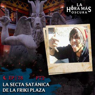 Ep78: La Secta Satánica de la Friki Plaza Pt. 2