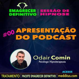 #00 | Apresentação do Podcast | Emagrecer Definitivo com Hipnose | Odair Comin