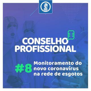 Conselho Profissional #8 - Monitoramento do novo coronavírus na rede de esgotos