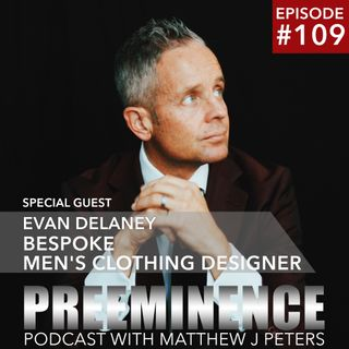109 - Evan DeLaney - Bespoke Men's Clothing Designer