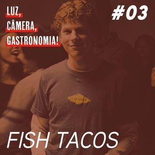 #03 - Fish Tacos + A Rede Social