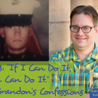 """023: """"If I Can Do It, You Can Do It."""" - Brandon's Confessions"""
