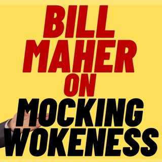 BILL MAHER On Mocking Wokeness