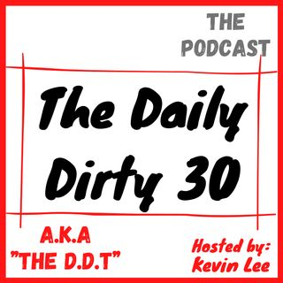 Ep 24 | The Daily Dirty 30 | Updates And Crazy News?!?!