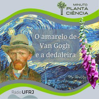 Minuto PlantaCiência - Ep. 01 - O amarelo de Van Gogh e a dedaleira (Rádio UFRJ)