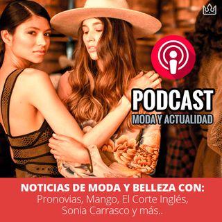 Últimas noticias Moda Belleza: Pronovias, Mango, El Corte Inglés, Sonia Carrasco y más...