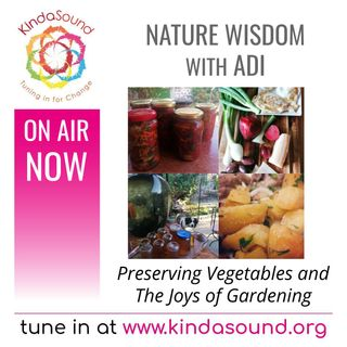 Food Preservation Recipes and the Joys of Gardening | Nature Wisdom with Adi