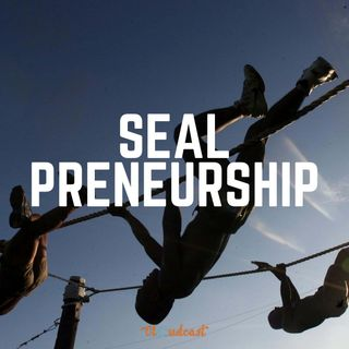 SEALpreneurship | Episode 14 | Fear, Trust & Growth | Interview With Ed Hiner and Ruben Navarette
