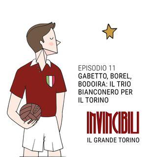 Ep. 11 - Gabetto, Borel, Bodoira: il trio bianconero per il Torino