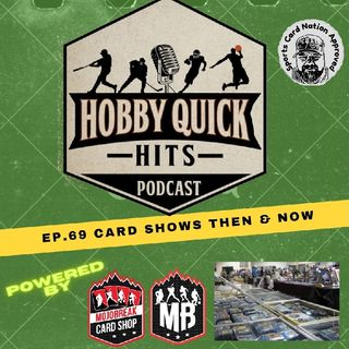 Hobby Quick Hits Ep.69 Card Shows Then & Now