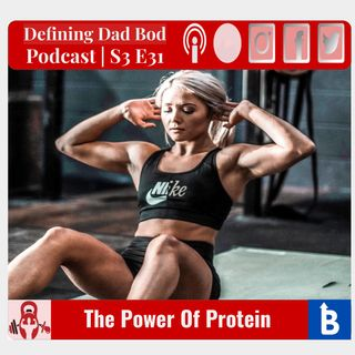S3 E32 - The Power Of Protein