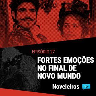 #27: Emoções e reviravoltas no final de Novo Mundo!