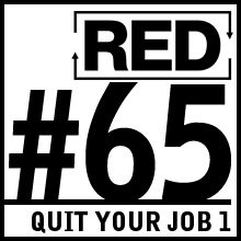 RED 065: How To Quit Your Job - Part 1