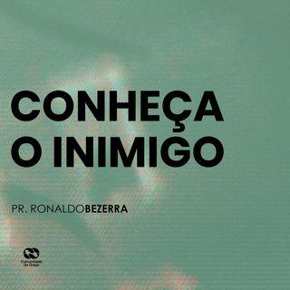 CONHEÇA O INIMIGO // pr. Ronaldo Bezerra