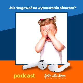"""6. Jak reagować na """"wymuszanie"""" płaczem?"""