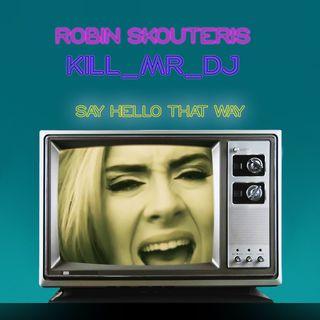 Robin Skouteris & Kill_mR_DJ - Say Hello That Way  (Adele Vs Backstreet Boys Vs JayZ Vs Jessie J)